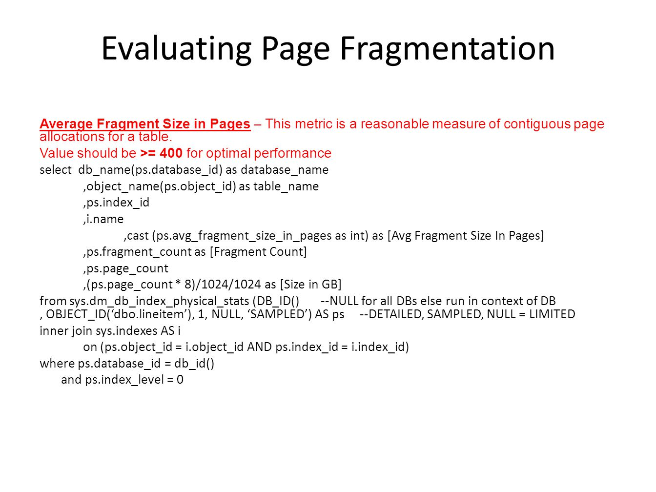 Evaluating Page Fragmentation Average Fragment Size in Pages – This metric is a reasonable measure of contiguous page allocations for a table.