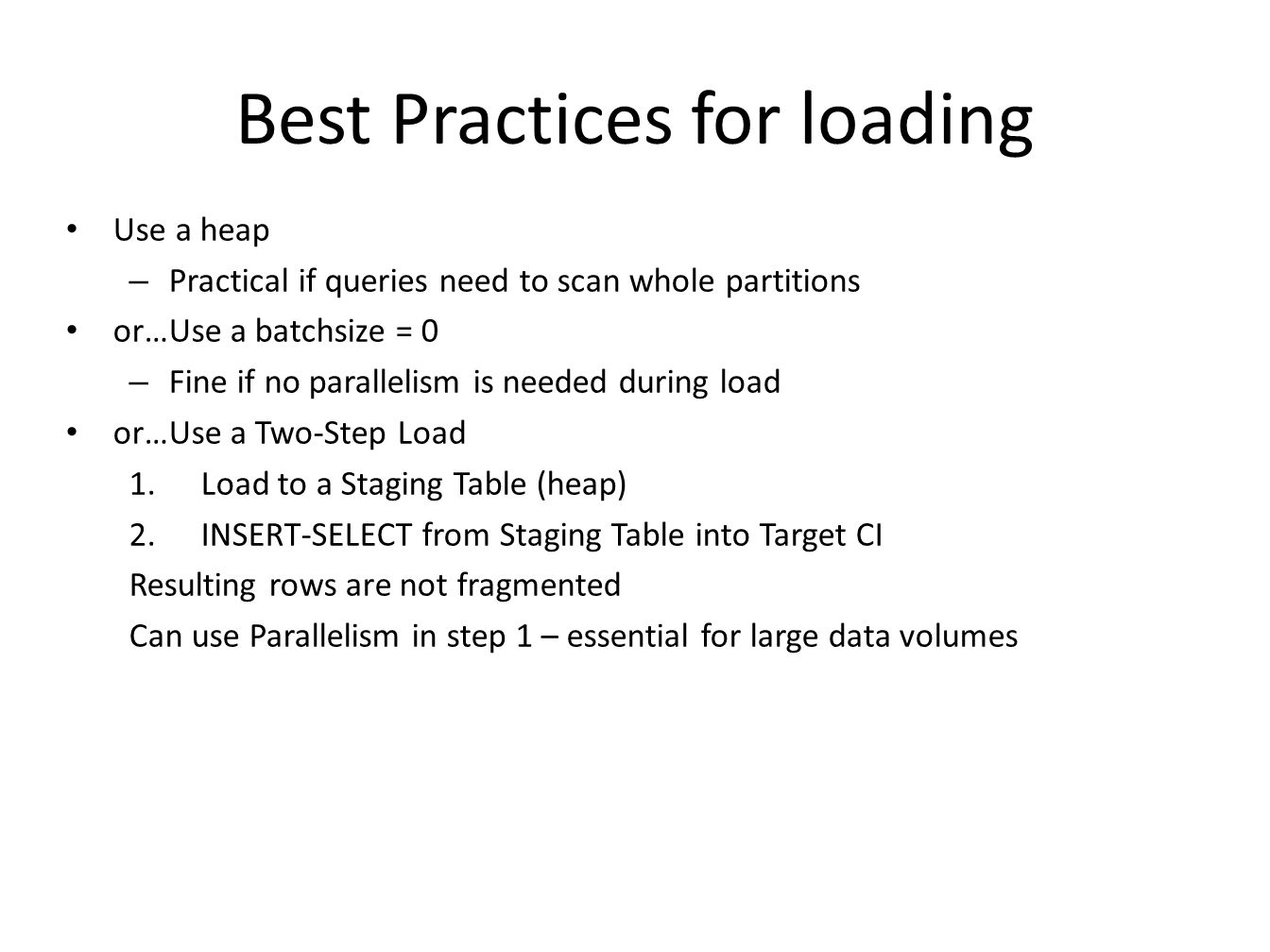 Best Practices for loading Use a heap – Practical if queries need to scan whole partitions or…Use a batchsize = 0 – Fine if no parallelism is needed d