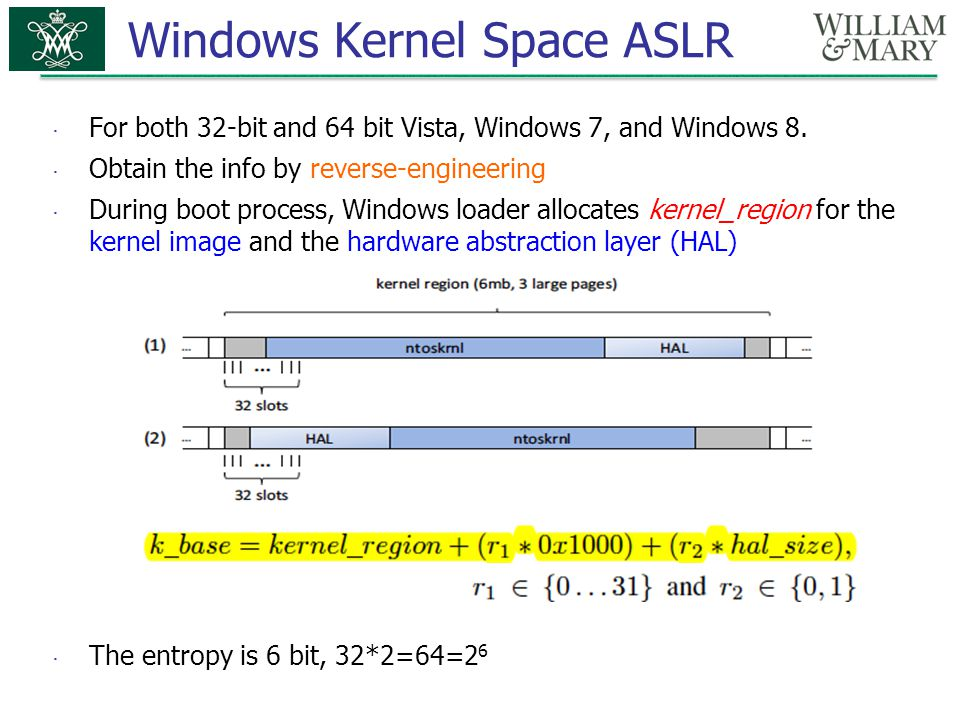 Windows Kernel Space ASLR  For both 32-bit and 64 bit Vista, Windows 7, and Windows 8.  Obtain the info by reverse-engineering  During boot process