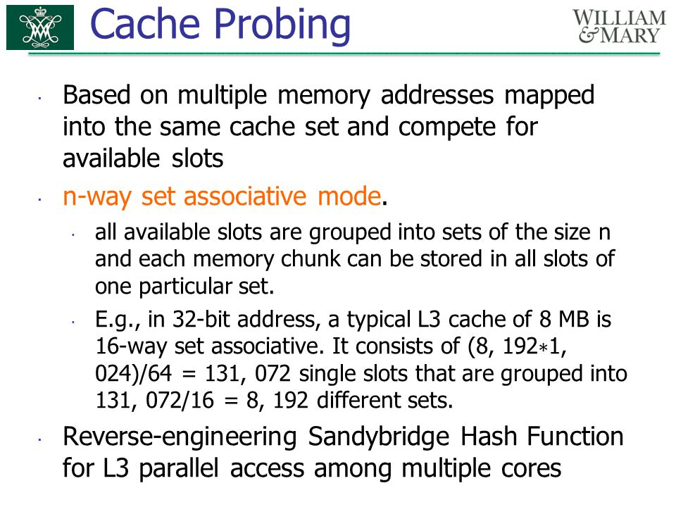 Cache Probing  Based on multiple memory addresses mapped into the same cache set and compete for available slots  n-way set associative mode.  all