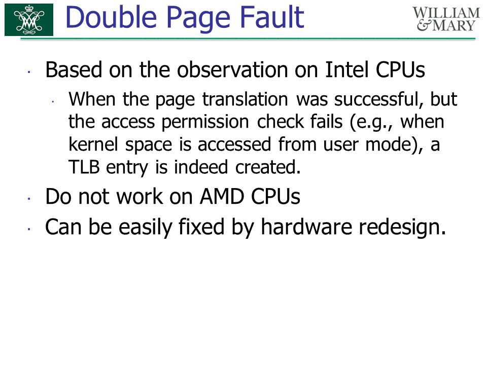 Double Page Fault  Based on the observation on Intel CPUs  When the page translation was successful, but the access permission check fails (e.g., wh
