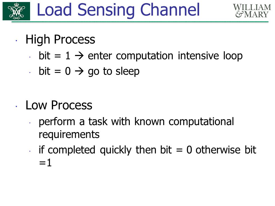 Load Sensing Channel  High Process  bit = 1  enter computation intensive loop  bit = 0  go to sleep  Low Process  perform a task with known com