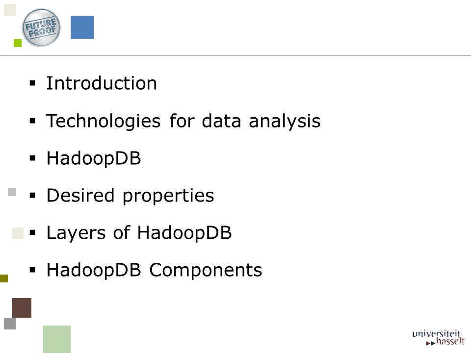  Introduction  Technologies for data analysis  HadoopDB  Desired properties  Layers of HadoopDB  HadoopDB Components