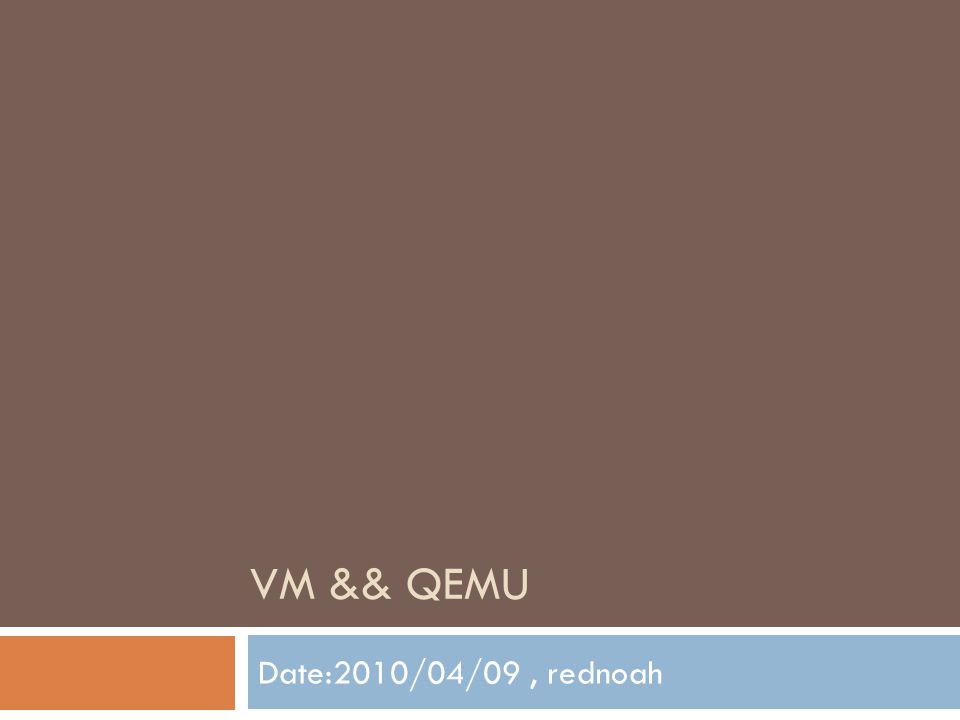 Outline  Introduction to Virtual Machine  VM Overview  Interpretation  Binary Translation  Process VM  Introduction to QEMU  QEMU Overview  QEMU JIT  QEMU other topics