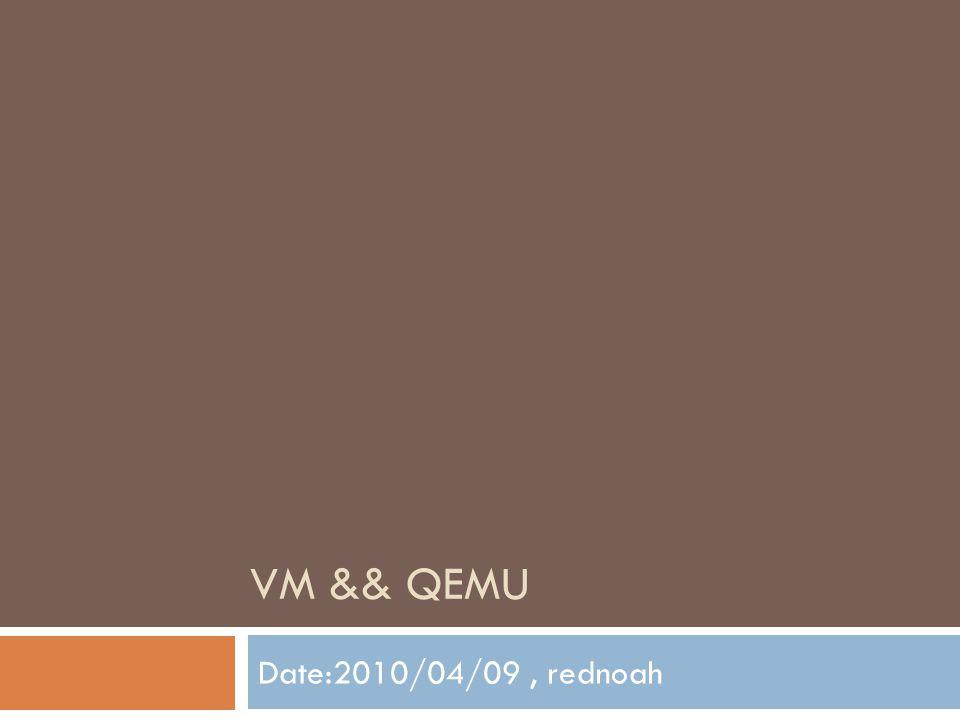 VM && QEMU Date:2010/04/09, rednoah
