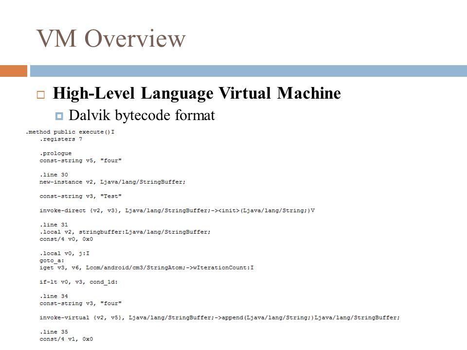VM Overview  High-Level Language Virtual Machine  Dalvik bytecode format