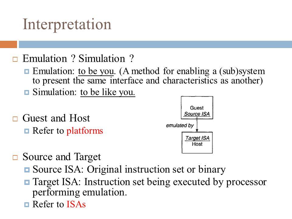 Interpretation  Emulation . Simulation .  Emulation: to be you.