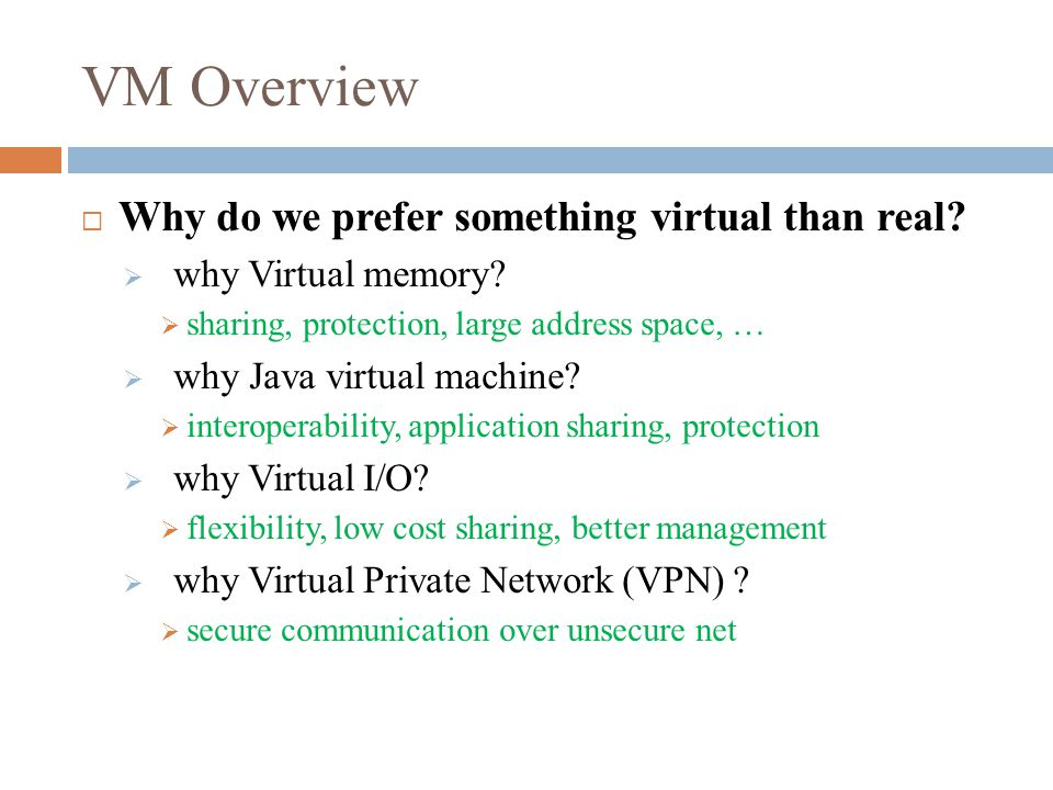 VM Overview  Why do we prefer something virtual than real.