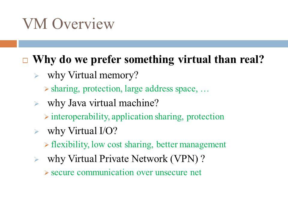 VM Overview  Common VMs:  IBM VM/CMS  VMware GSX  Xen  Virtual PC  JVM, MS CLI (Common Language Infrastructure)  Dalvik virtual machine  IA-32 IL, Apple Rosetta, HP PA-Aries  Transmeta Crusoe  QEMU