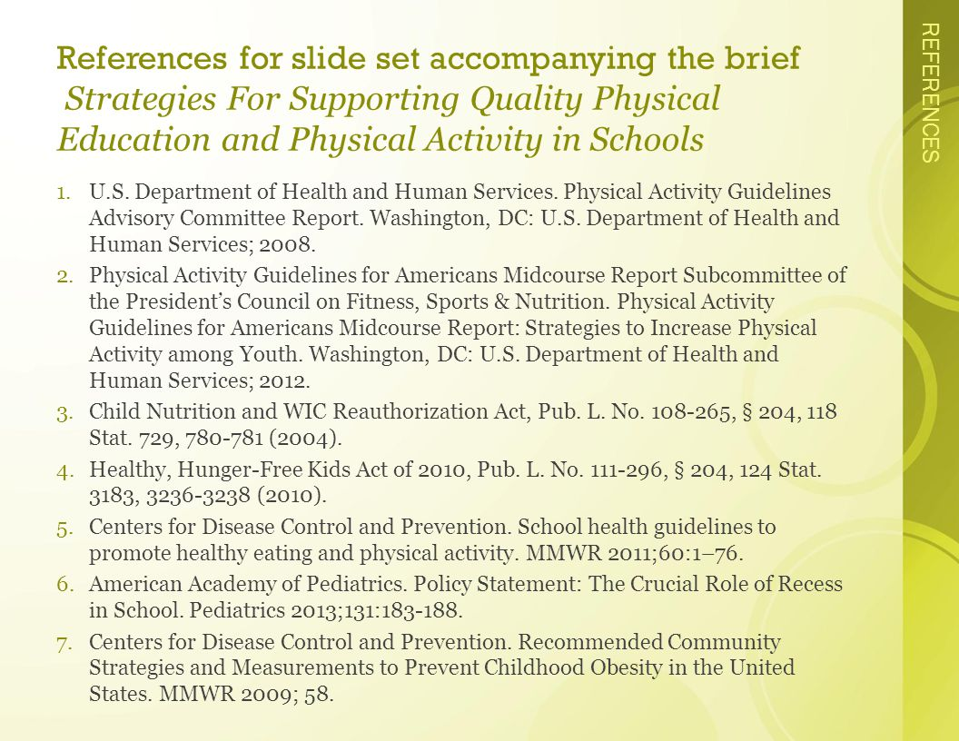 REFERENCES References for slide set accompanying the brief Strategies For Supporting Quality Physical Education and Physical Activity in Schools 1.U.S.