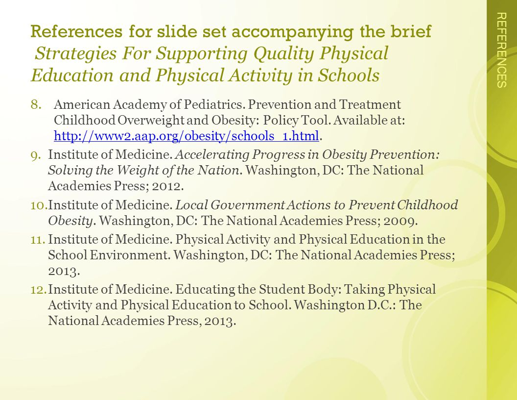REFERENCES References for slide set accompanying the brief Strategies For Supporting Quality Physical Education and Physical Activity in Schools 8.American Academy of Pediatrics.
