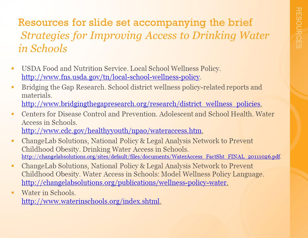 RESOURCES Resources for slide set accompanying the brief Strategies for Improving Access to Drinking Water in Schools  USDA Food and Nutrition Service.