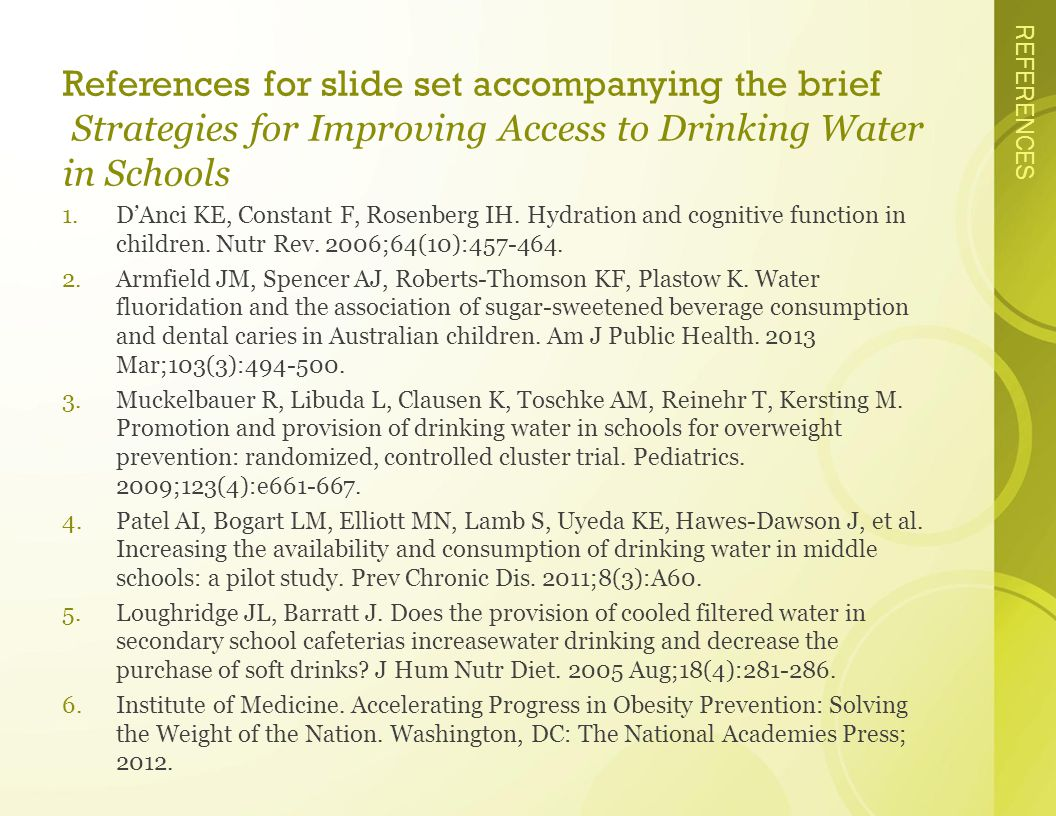 REFERENCES References for slide set accompanying the brief Strategies for Improving Access to Drinking Water in Schools 1.D'Anci KE, Constant F, Rosenberg IH.