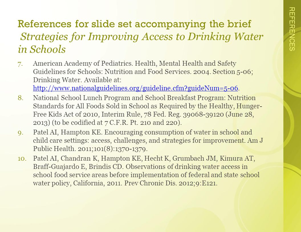 REFERENCES References for slide set accompanying the brief Strategies for Improving Access to Drinking Water in Schools 7.American Academy of Pediatrics.