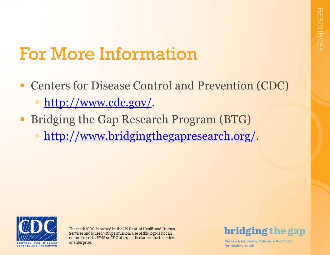 RESOURCES For More Information  Centers for Disease Control and Prevention (CDC)  http://www.cdc.gov/.