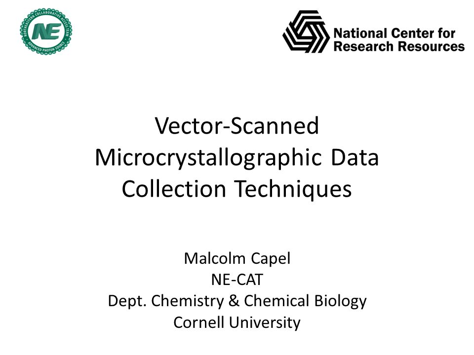 Vector-Scanned Microcrystallographic Data Collection Techniques Malcolm Capel NE-CAT Dept.