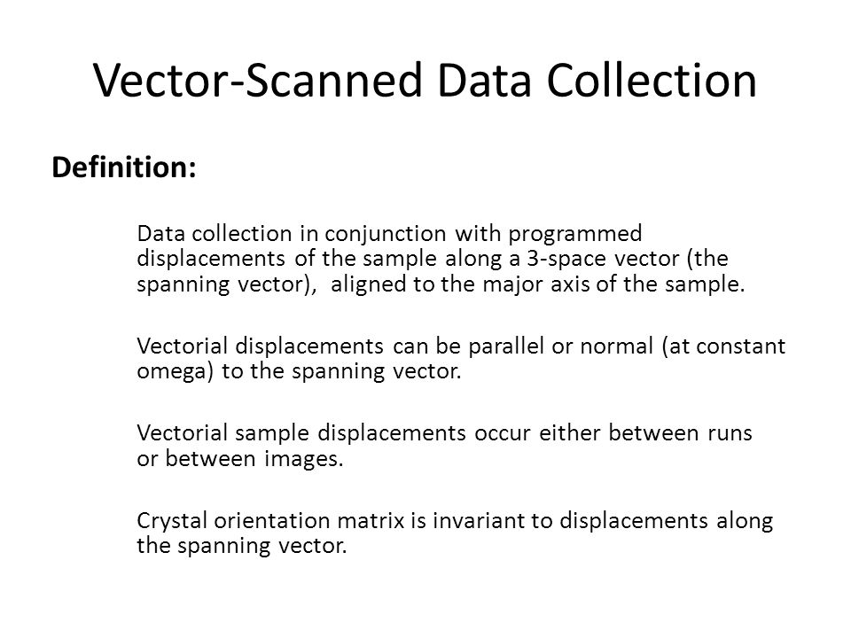 Vector-Scanned Data Collection Motivation: Efficient use of crystals larger than beam size.
