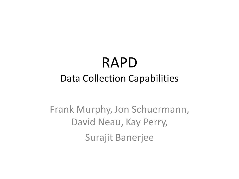 RAPD Data Collection Capabilities Frank Murphy, Jon Schuermann, David Neau, Kay Perry, Surajit Banerjee