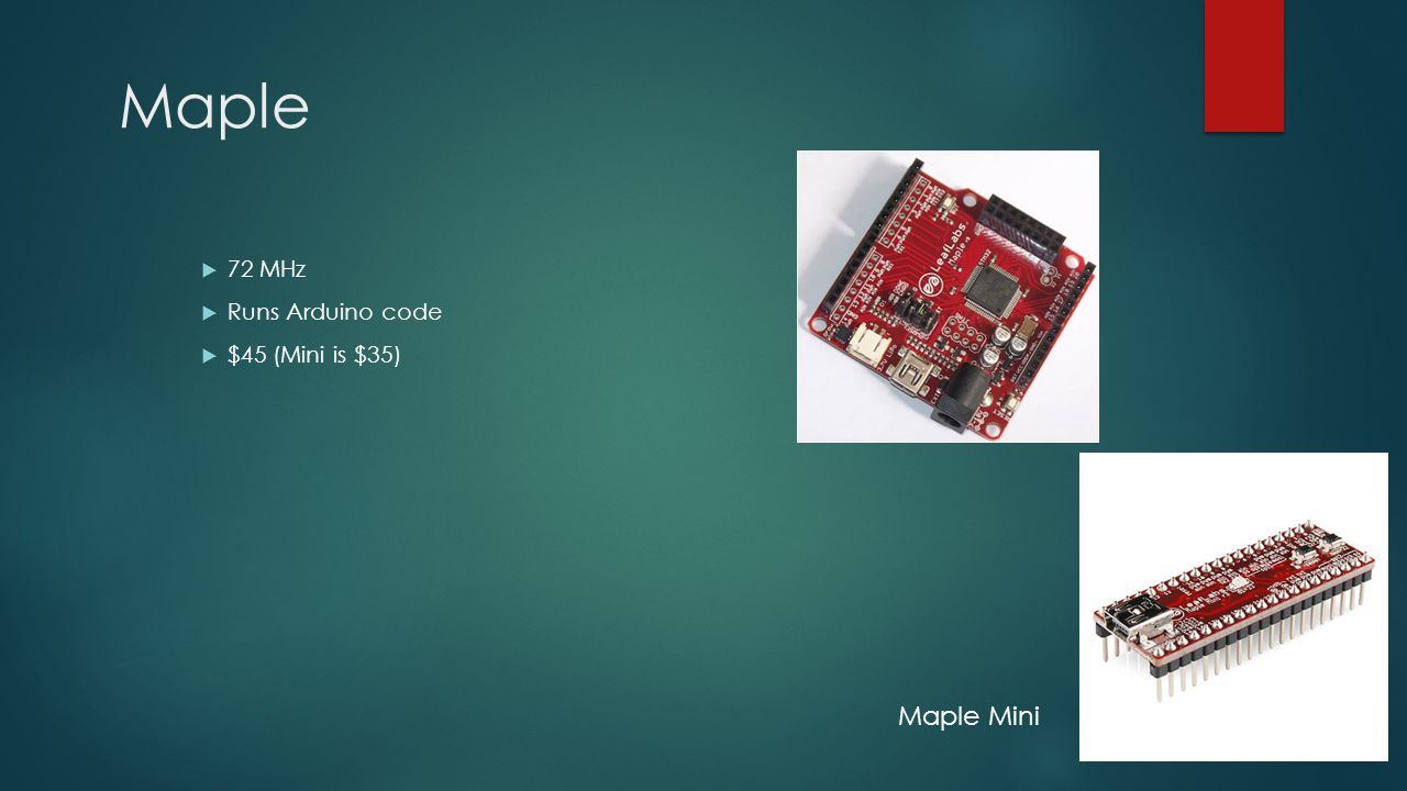 Maple Maple Mini  72 MHz  Runs Arduino code  $45 (Mini is $35)