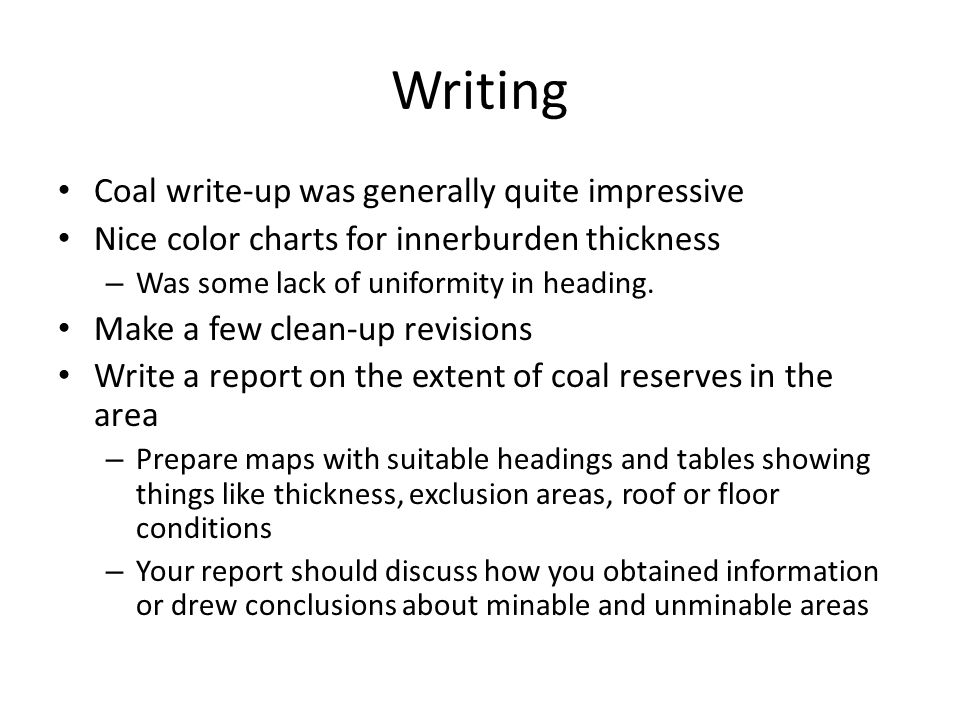 Writing Coal write-up was generally quite impressive Nice color charts for innerburden thickness – Was some lack of uniformity in heading.