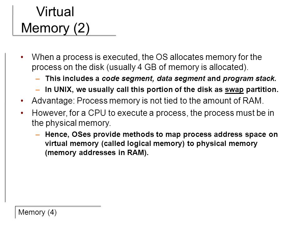 Memory (4) Virtual Memory (2) When a process is executed, the OS allocates memory for the process on the disk (usually 4 GB of memory is allocated).