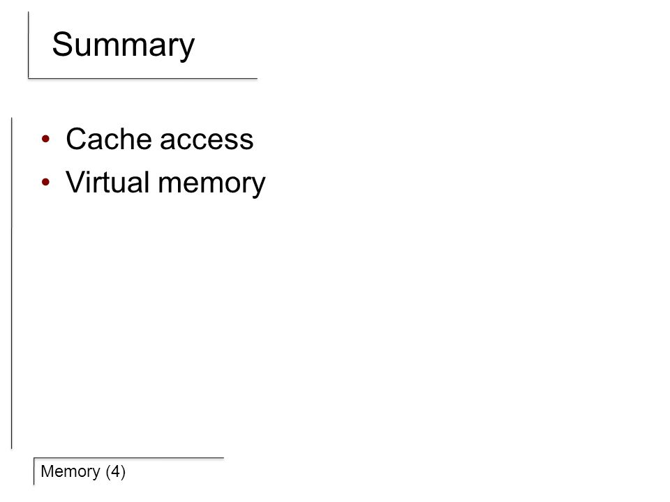 Memory (4) Summary Cache access Virtual memory