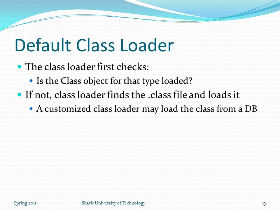 Default Class Loader The class loader first checks: Is the Class object for that type loaded.