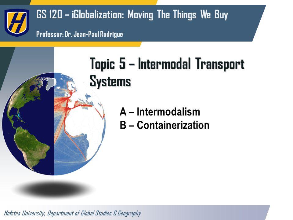 GS 120 – iGlobalization: Moving The Things We Buy Professor: Dr. Jean-Paul Rodrigue Hofstra University, Department of Global Studies & Geography Topic
