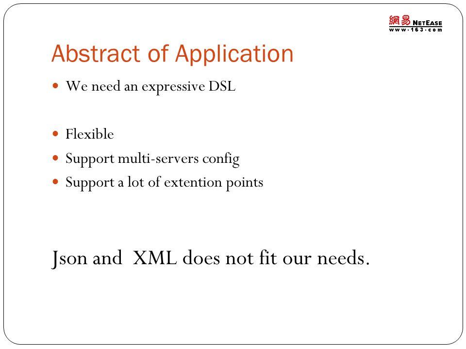 Abstract of Application We need an expressive DSL Flexible Support multi-servers config Support a lot of extention points Json and XML does not fit our needs.