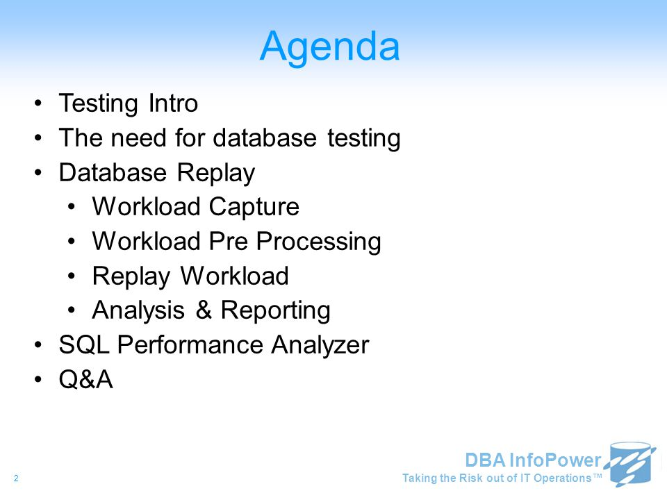 Taking the Risk out of IT Operations™ DBA InfoPower Why Test.