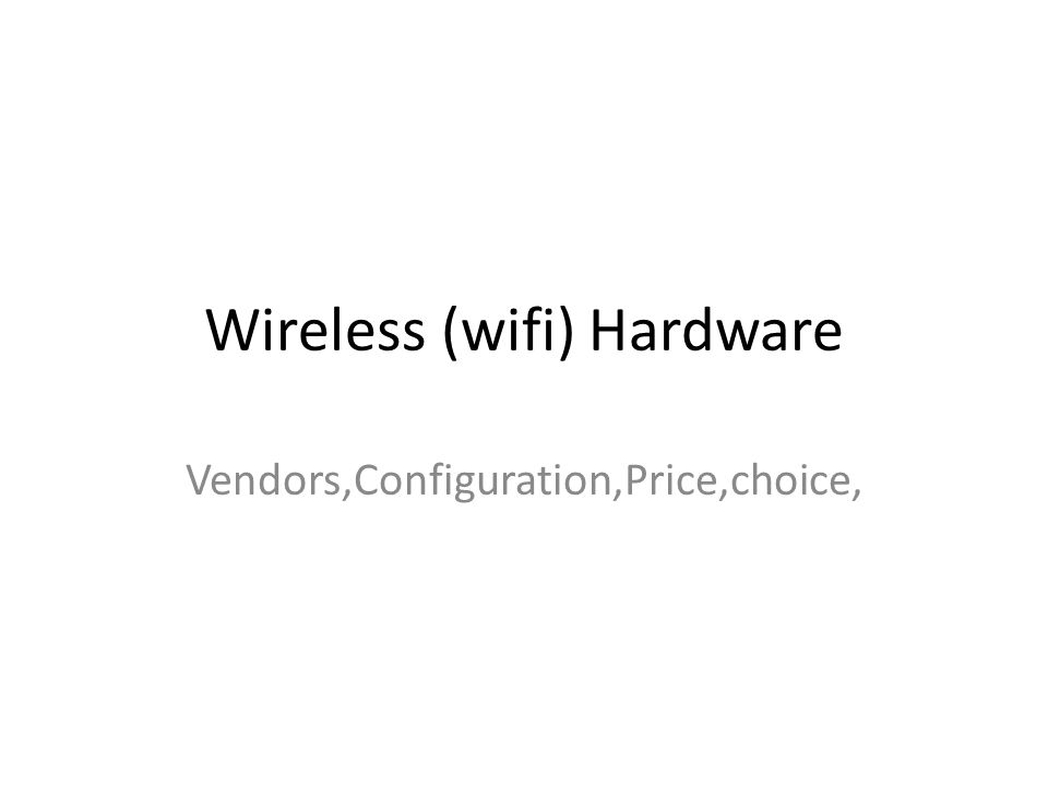 Wireless (wifi) Hardware Vendors,Configuration,Price,choice,