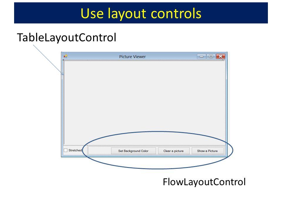 Use layout controls TableLayoutControl FlowLayoutControl