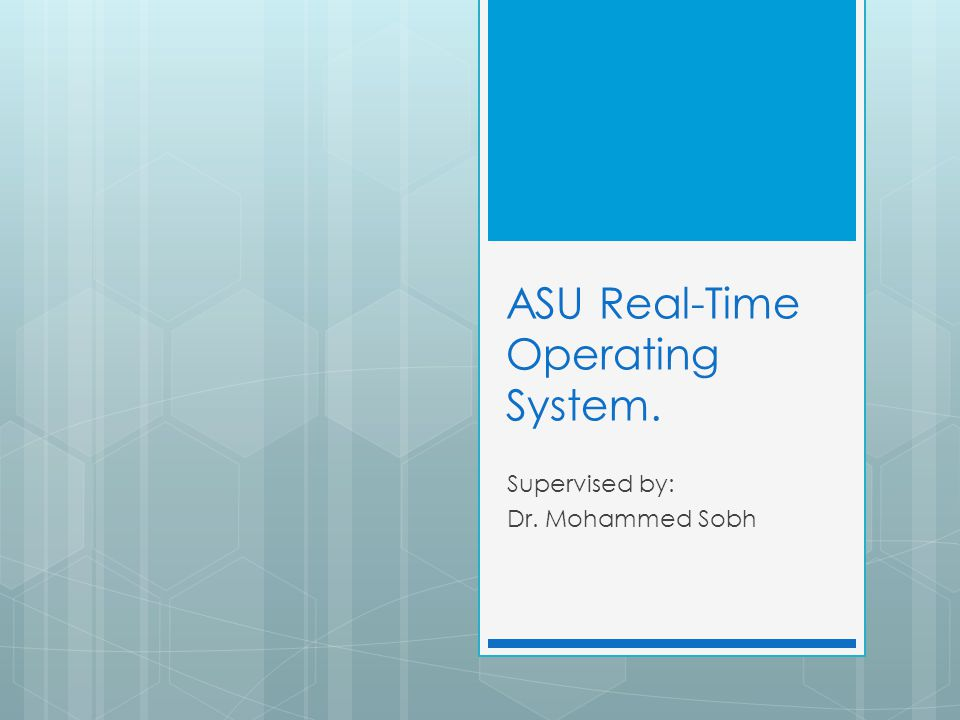 ASU Real-Time Operating System. Supervised by: Dr. Mohammed Sobh