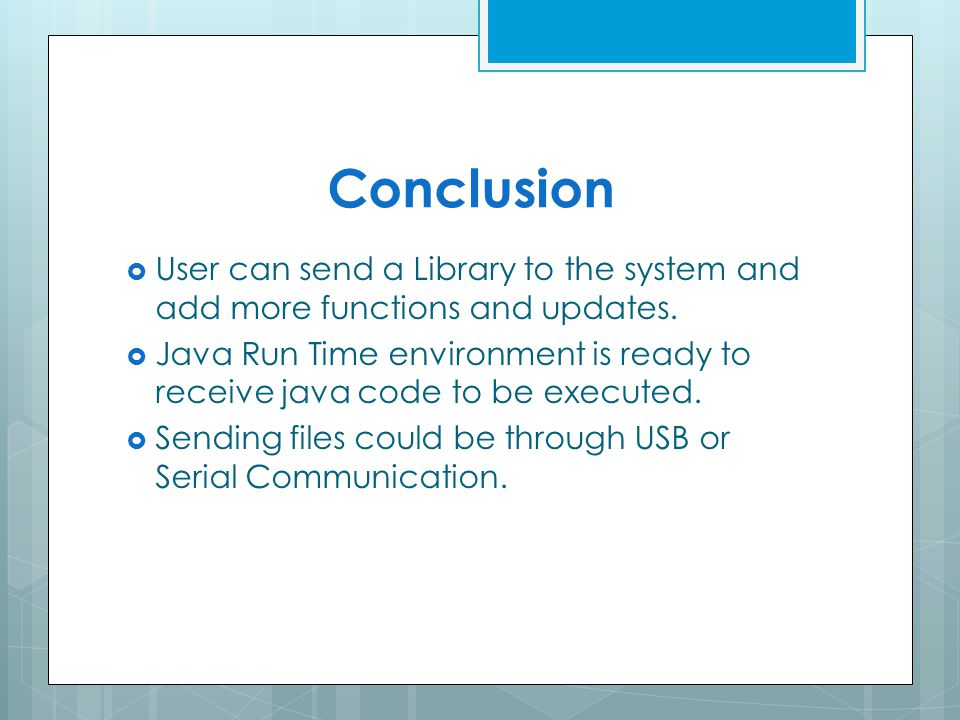 Conclusion  User can send a Library to the system and add more functions and updates.