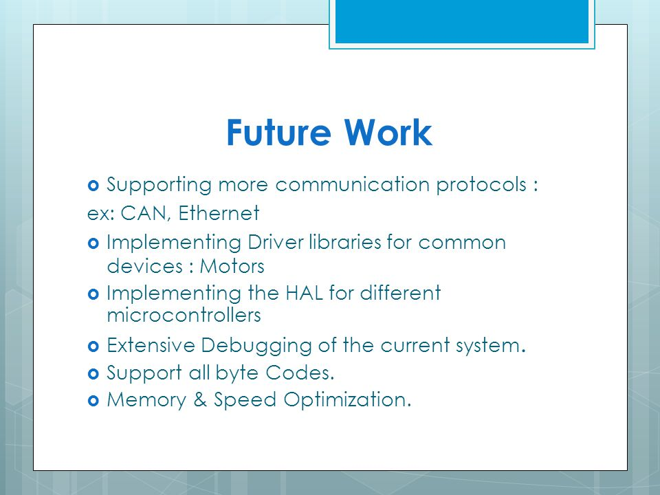 Future Work  Supporting more communication protocols : ex: CAN, Ethernet  Implementing Driver libraries for common devices : Motors  Implementing the HAL for different microcontrollers  Extensive Debugging of the current system.
