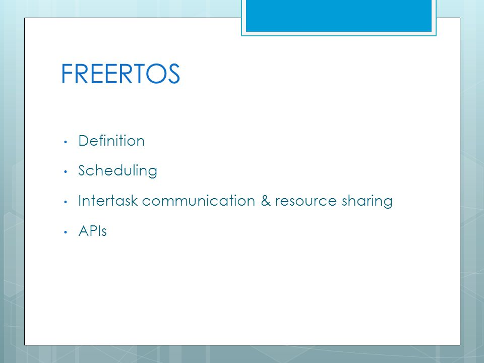FREERTOS Definition Scheduling Intertask communication & resource sharing APIs