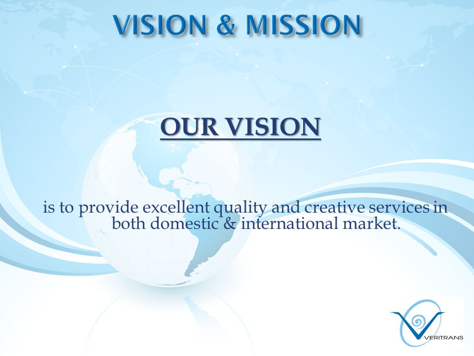 OUR VISION  is to provide excellent quality and creative services in both domestic & international market.