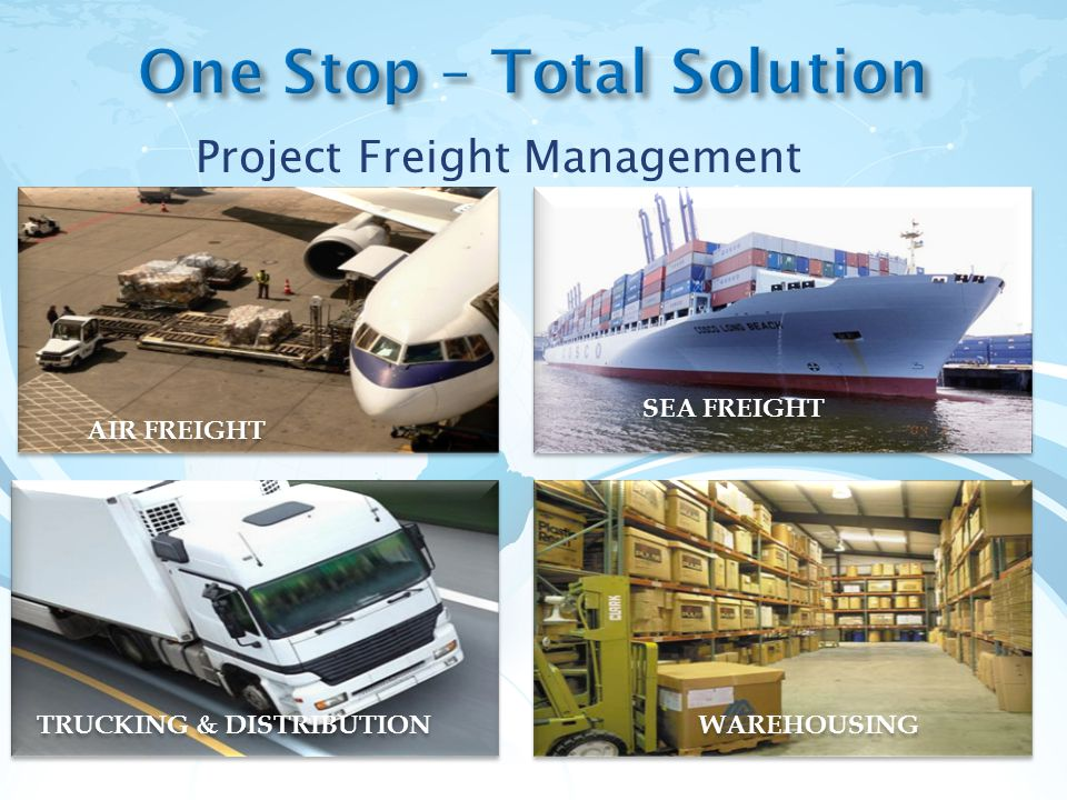 Project Freight Management AIR FREIGHT SEA FREIGHT TRUCKING & DISTRIBUTION WAREHOUSING