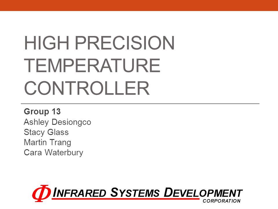 HIGH PRECISION TEMPERATURE CONTROLLER Group 13 Ashley Desiongco Stacy Glass Martin Trang Cara Waterbury
