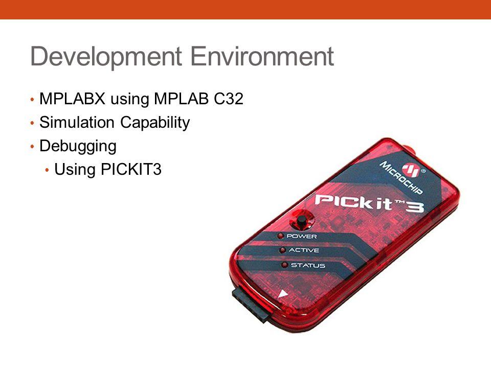Development Environment MPLABX using MPLAB C32 Simulation Capability Debugging Using PICKIT3