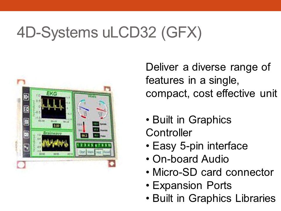 4D-Systems uLCD32 (GFX) Deliver a diverse range of features in a single, compact, cost effective unit Built in Graphics Controller Easy 5-pin interfac