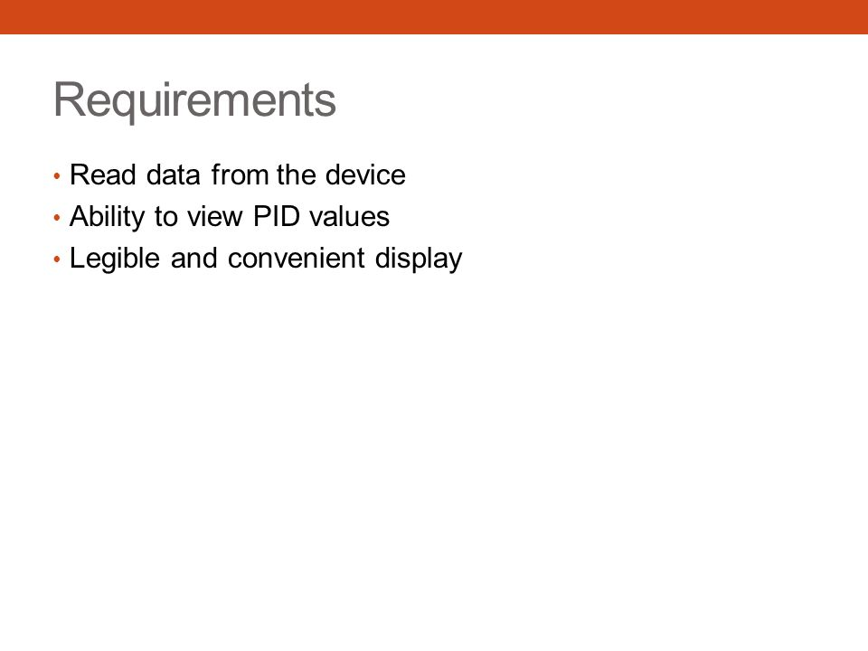 Requirements Read data from the device Ability to view PID values Legible and convenient display