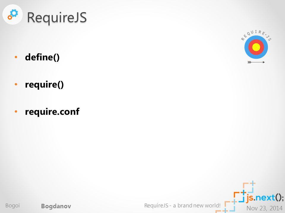 Nov 23, 2014 define() require() require.confRequireJS Bogoi Bogdanov RequireJS - a brand new world!