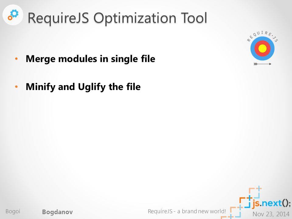 Nov 23, 2014 Merge modules in single file Minify and Uglify the file RequireJS Optimization Tool Bogoi Bogdanov RequireJS - a brand new world!