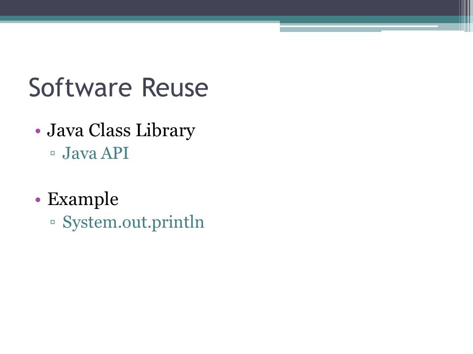 Software Reuse Java Class Library ▫Java API Example ▫System.out.println