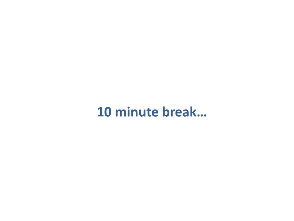 10 minute break…