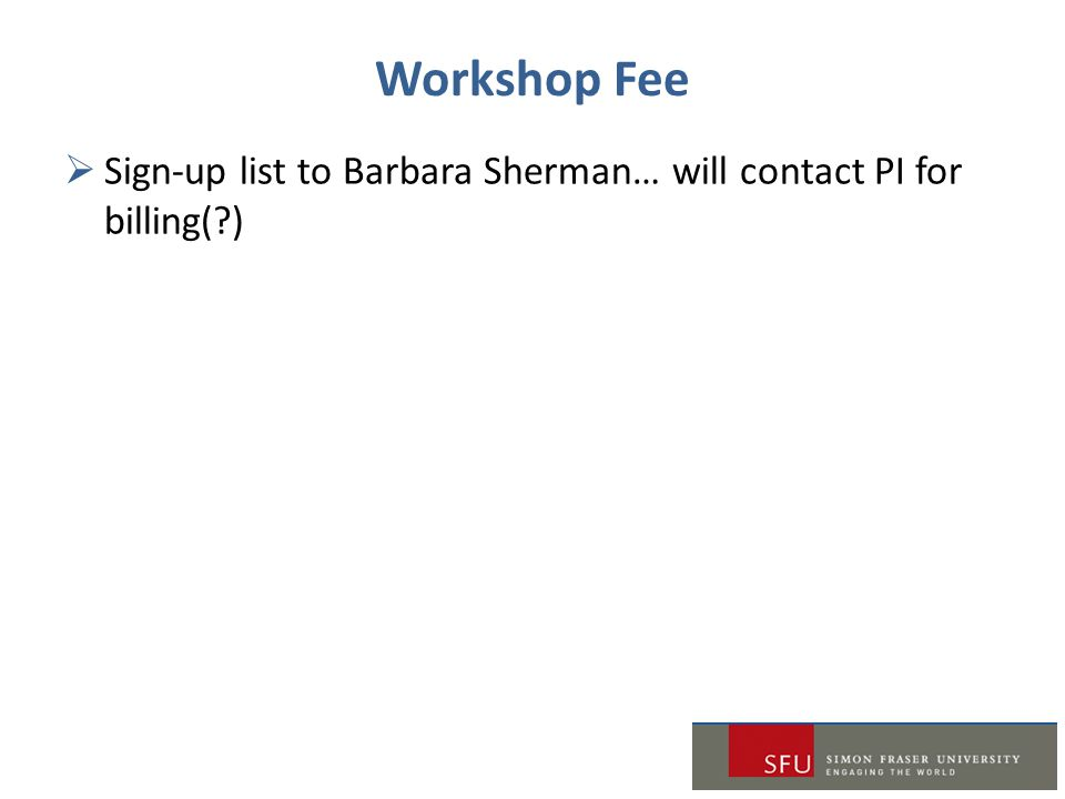 Workshop Fee  Sign-up list to Barbara Sherman… will contact PI for billing(?)