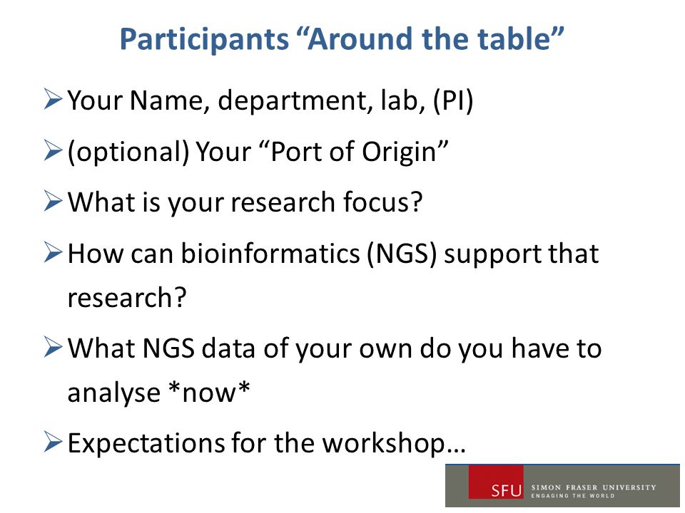 "Participants ""Around the table""  Your Name, department, lab, (PI)  (optional) Your ""Port of Origin""  What is your research focus?  How can bioinfo"