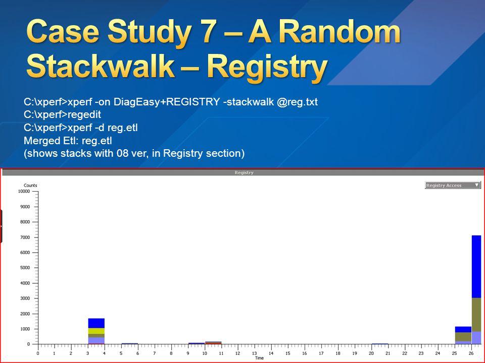 C:\xperf>xperf -on DiagEasy+REGISTRY -stackwalk @reg.txt C:\xperf>regedit C:\xperf>xperf -d reg.etl Merged Etl: reg.etl (shows stacks with 08 ver, in Registry section)