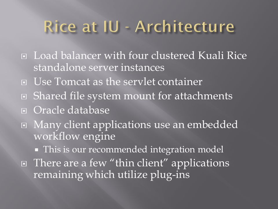  Load balancer with four clustered Kuali Rice standalone server instances  Use Tomcat as the servlet container  Shared file system mount for attach